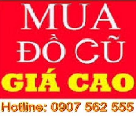 MUA ĐỒ CŨ TẠI TPHCM - CALL: 0907 562 555